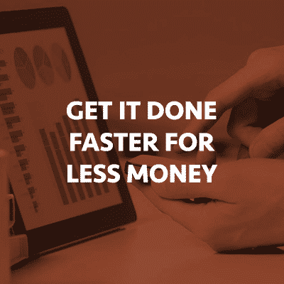 Get it done faster for less